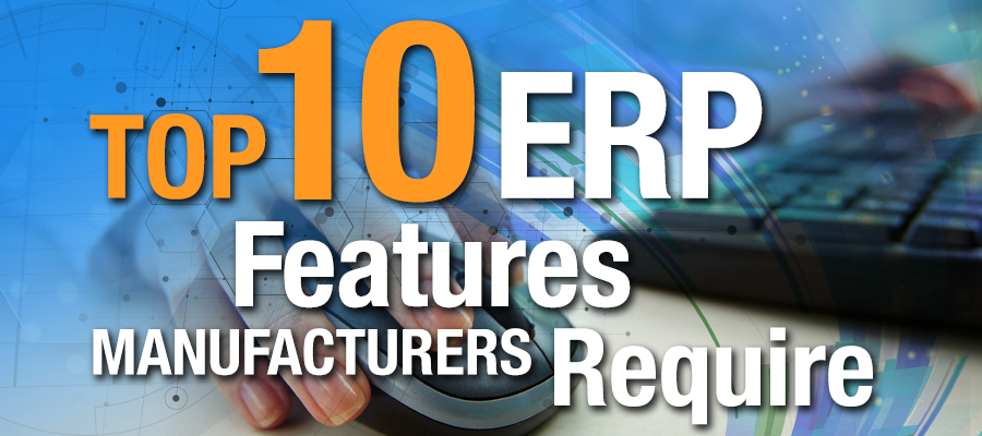 Top 10 ERP Features Manufacturers Require