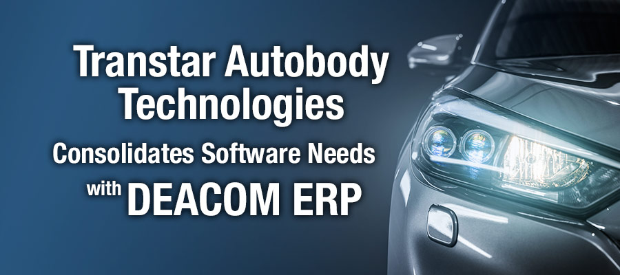 Transtar Autobody Technologies Consolidates Software Needs with DEACOM ERP