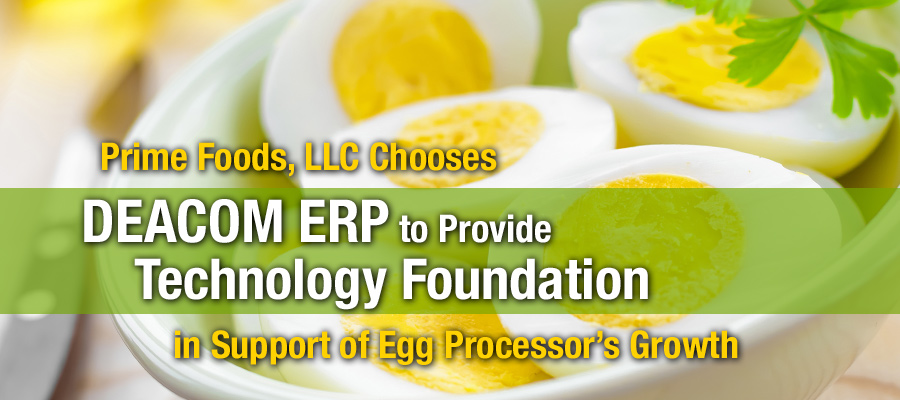 Prime Foods, LLC Chooses DEACOM ERP to Provide Technology Foundation in Support of Egg Processor's Growth