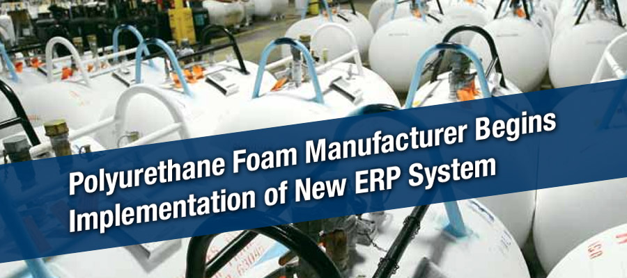 Polyurethane Foam Manufacturer Begins Implementation of New ERP System