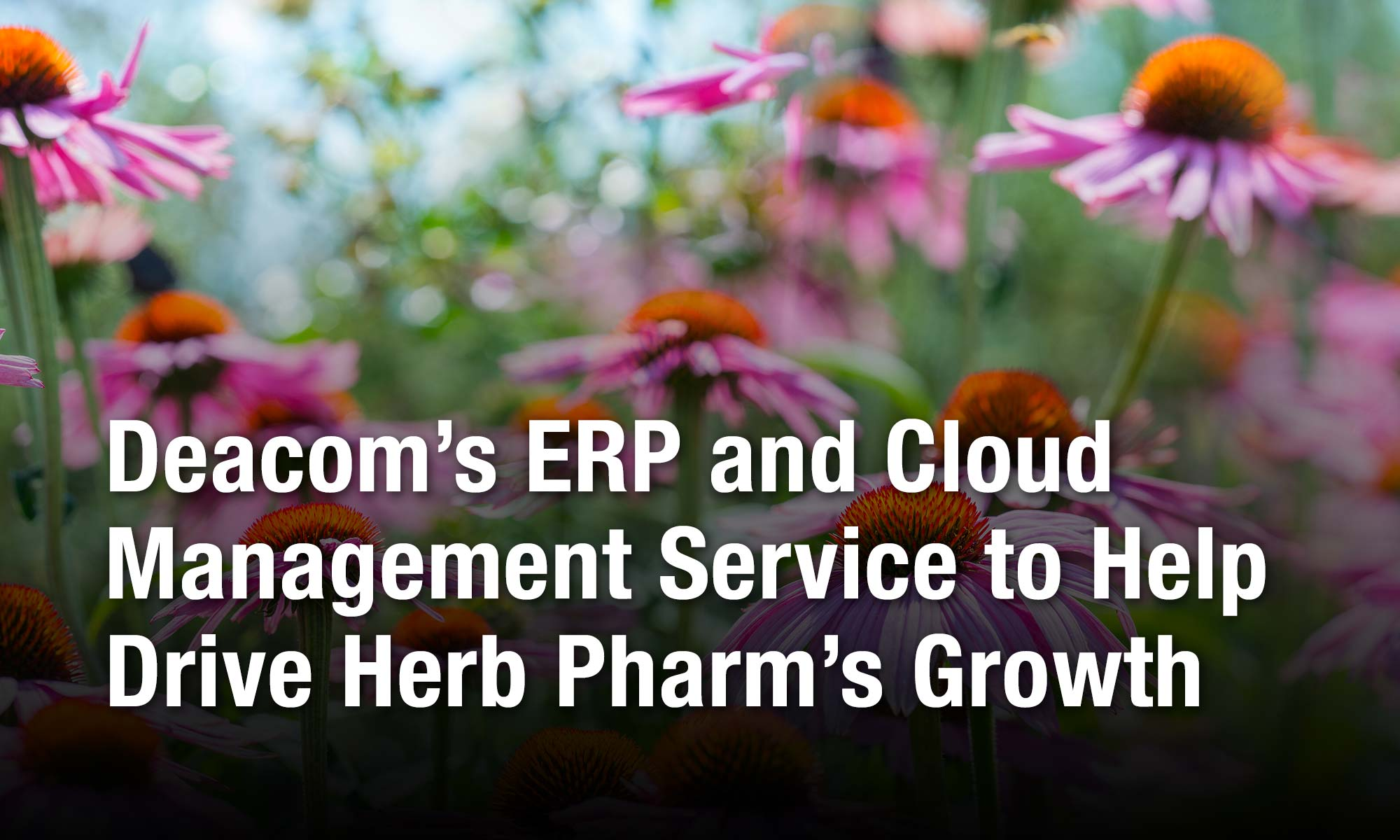 Deacom's ERP and Cloud Management Service to Help Drive Herb Pharm's Growth