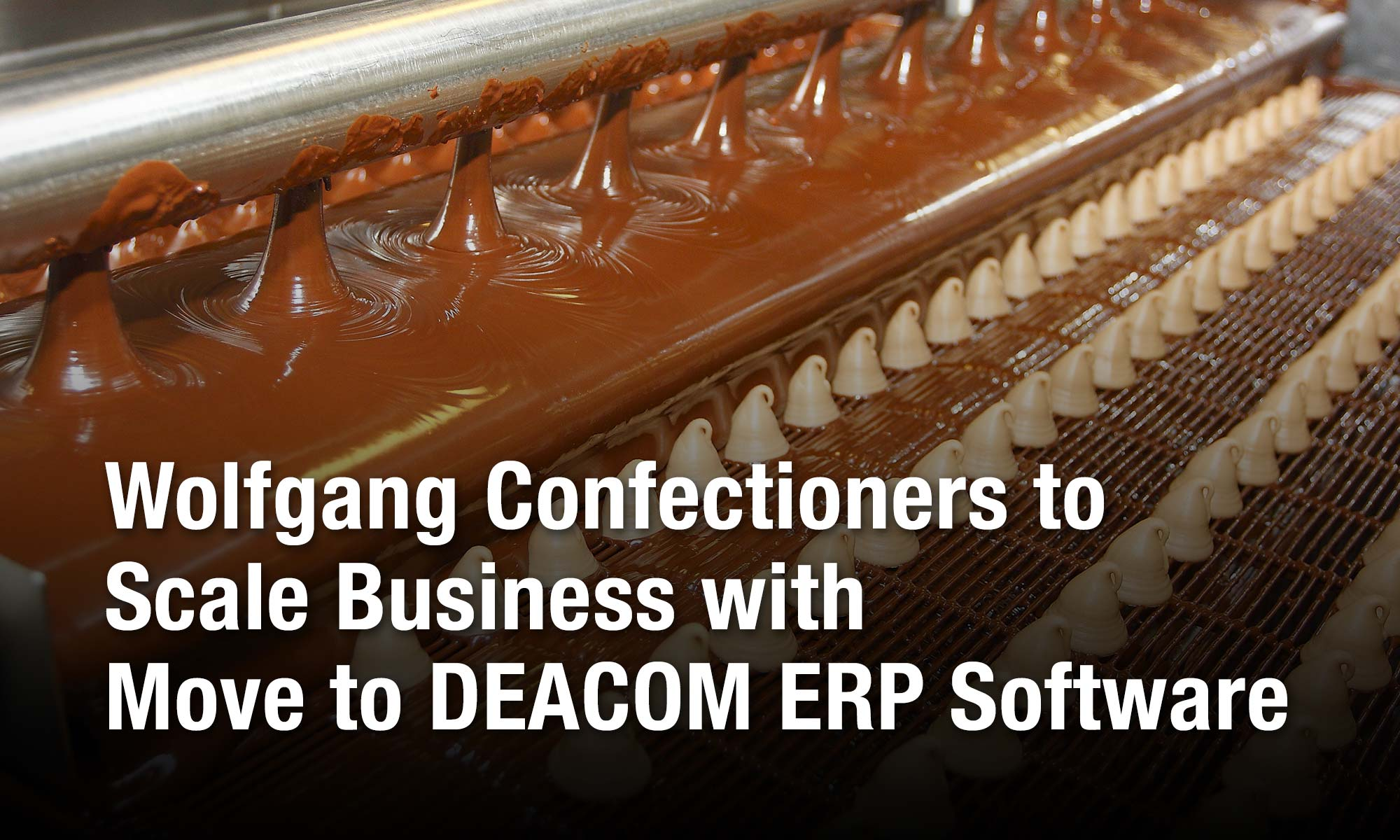 Wolfgang Confectioners to Scale Business with Move to DEACOM ERP Software