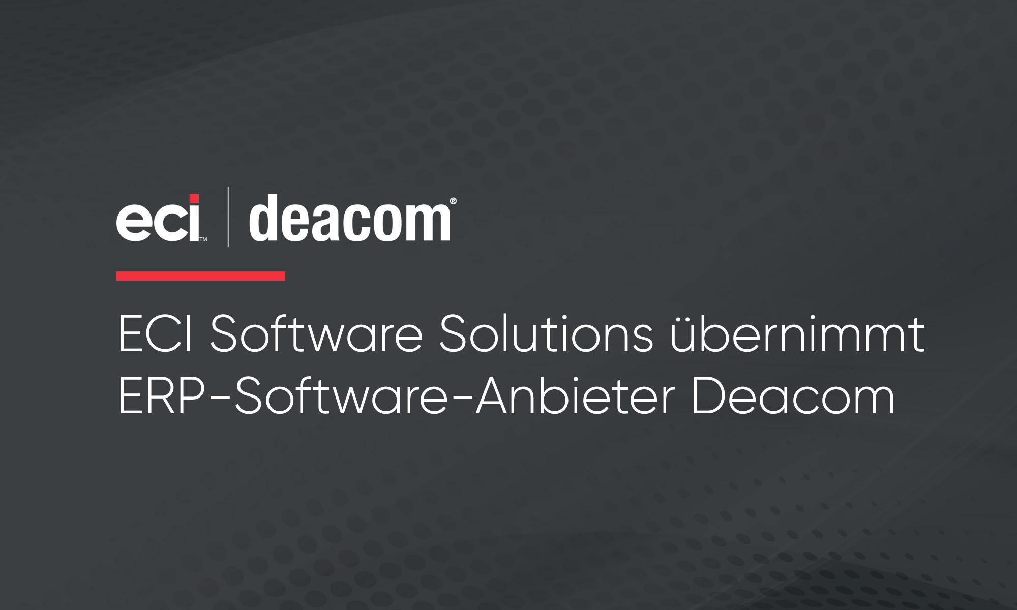 ECI Software Solutions übernimmt ERP-Software-Anbieter Deacom